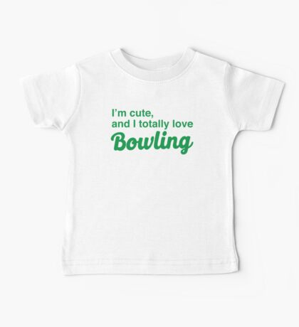 I'm cute, and I totally love bowling Baby Tee