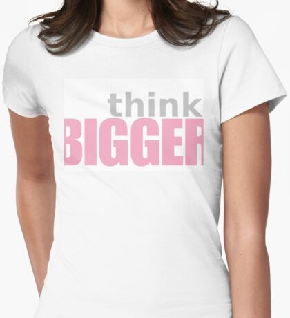 Think bigger Womens Fitted T-Shirt