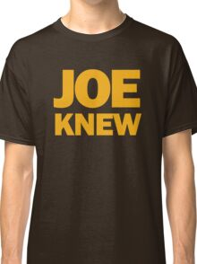 Joe Knew Classic T-Shirt