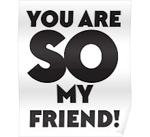 You are SO my Friend! Poster