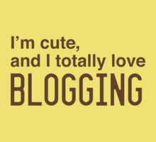 I'm cute, and I totally love blogging Kids Tee