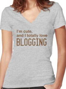 I'm cute, and I totally love blogging Women's Fitted V-Neck T-Shirt