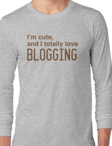 I'm cute, and I totally love blogging Long Sleeve T-Shirt