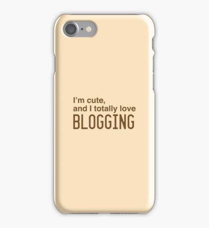 I'm cute, and I totally love blogging iPhone Case/Skin