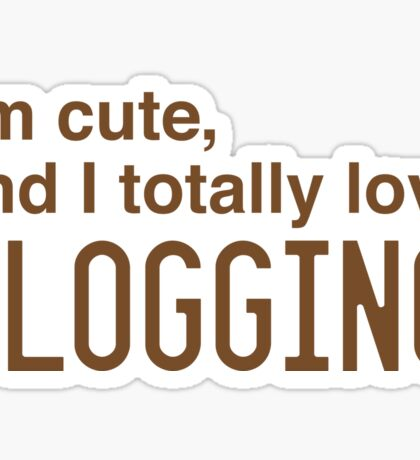 I'm cute, and I totally love blogging Sticker