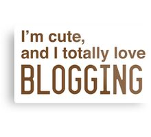 I'm cute, and I totally love blogging Metal Print