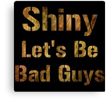 Shiny Let's Be Bad Guys Canvas Print