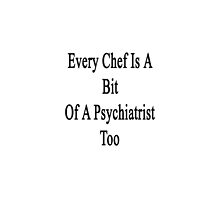 Every Chef Is A Bit Of A Psychiatrist Too  by supernova23