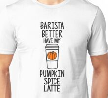 Barista Better Have My Pumpkin Spice Latte Funny Fall Unisex T-Shirt