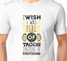 I Wish I Was Full Of Tacos Instead Of Emotions - Funny Food Taco Lover Graphic Novelty Design Unisex T-Shirt