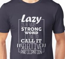 Lazy Is A Very Strong Word I Like To Call It Selective Participation - Funny Procrastinator Text Pun Design Unisex T-Shirt