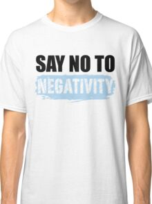 Say No to Negativity in White & Blue Classic T-Shirt