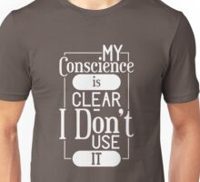My Conscience Is Clear I Don't Use It - Funny Clever Text Pun Design Unisex T-Shirt
