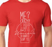 Me Crazy I Should Get Down Of This Unicorn And Slap You - Funny Sarcasm Text Pun Design Unisex T-Shirt