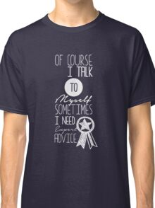 Of Course I Talk To Myself Sometimes I Need Expert Advice - Funny Clever Text Design Classic T-Shirt