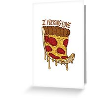 Fucking Love Pizza Greeting Card