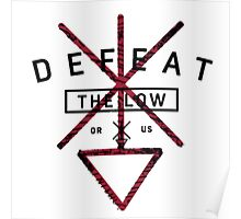 Defeat The Low Poster