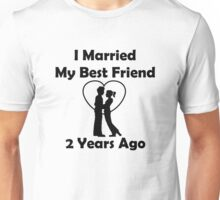 I Married My Best Friend 2 Years Ago Unisex T-Shirt