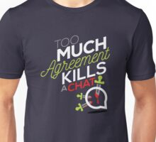 Too Much Agreement Kills A Chat - Funny Chat Graphic Novelty Design Unisex T-Shirt