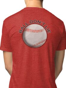 Baseball, Sport, Ball don't lie, Tri-blend T-Shirt