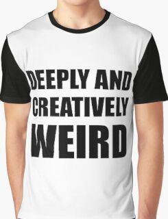 Deeply Creatively Weird Graphic T-Shirt