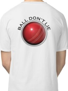 CRICKET, Ball don't lie,  Cricket Ball, hard ball, Sport, Sporting, Game,  Classic T-Shirt