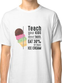 Teach Your Kids About Taxes Eat 30% Of Their Ice Cream - Funny Icecream Taxes Grapchic Design Classic T-Shirt