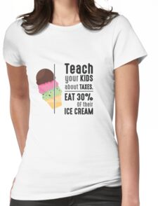 Teach Your Kids About Taxes Eat 30% Of Their Ice Cream - Funny Icecream Taxes Grapchic Design Womens Fitted T-Shirt