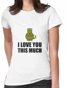 Trex Love You This Much Womens Fitted T-Shirt