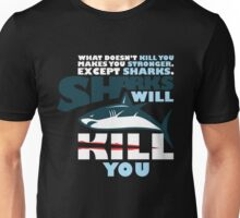 What Doesn't Kill You Makes You Stronger Except Sharks, Sharks Will Kill You - Funny Graphic Design Unisex T-Shirt