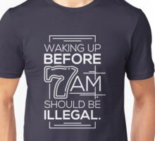 Waking Up Before 7am Should Be IIlegal! Funny Sleeper Saying Design Unisex T-Shirt