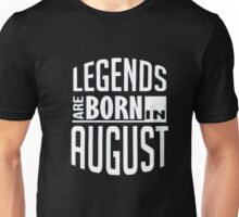 Legends Are Born In August Birthday Gift T Shirt Unisex T-Shirt