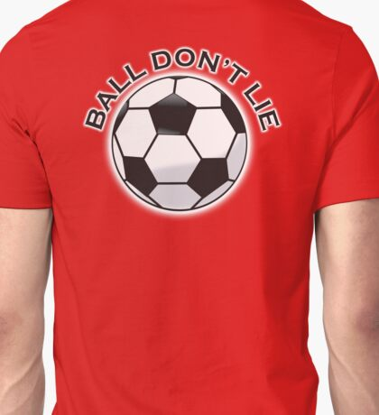 SOCCER, BALL, SPORT, SOCCER, FOOTBALL, Ball don't lie, FOOTBALLER, BALL, The beautiful game Unisex T-Shirt