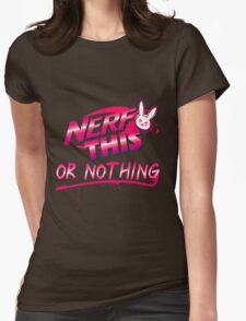 Overwatch Nerf This OR NOTHING Womens Fitted T-Shirt