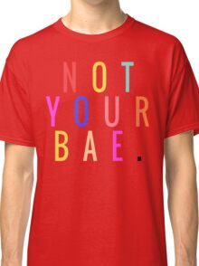NOT YOUR BAE GRAPHIC TEXT ONLY TEE | RAINBOW MULTICOLOR PRINT Classic T-Shirt