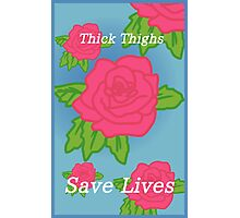 Thick Thighs Save Lives Photographic Print