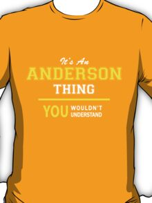It's An ANDERSON thing, you wouldn't understand !! T-Shirt