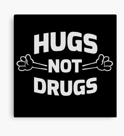 Hugs! Not Drugs Canvas Print