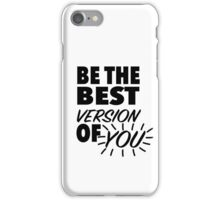 Be The Best Version Of You iPhone Case/Skin