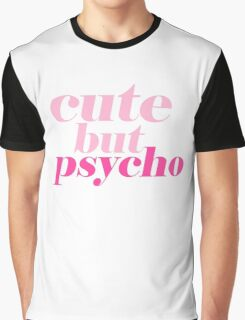 CUTE BUT PSYCHO QUOTE | FUN GRAPHIC PRINT Graphic T-Shirt