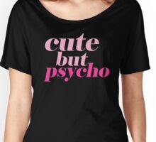 CUTE BUT PSYCHO QUOTE | FUN GRAPHIC PRINT Women's Relaxed Fit T-Shirt