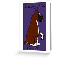 I Love My Boxer! Greeting Card