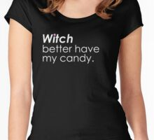 Witch Better Have My Candy! Women's Fitted Scoop T-Shirt