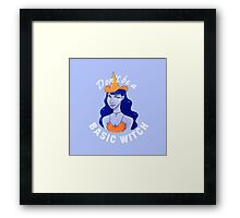 Don't be a basic witch Framed Print