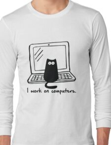 I work on computers Long Sleeve T-Shirt