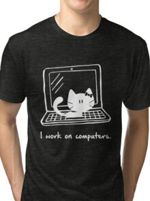 I work on computers Tri-blend T-Shirt