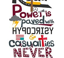 Road to Power is paved with Hypocrisy & Casualties Never Regret by toughandtender