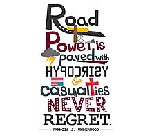 Road to Power is paved with Hypocrisy & Casualties Never Regret Photographic Print