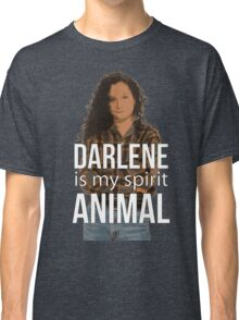 Darlene I My Spirit Animal Classic T-Shirt