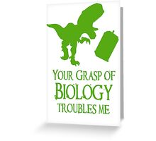 'Your grasp of biology' quote 2 Greeting Card